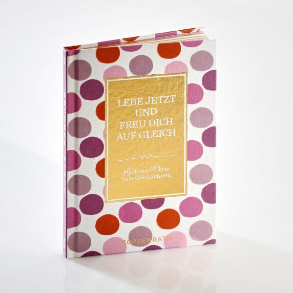 """Geschenkbuch """"Goldene Worte No. 3: Lebe jetzt und freu dich auf gleich"""""""